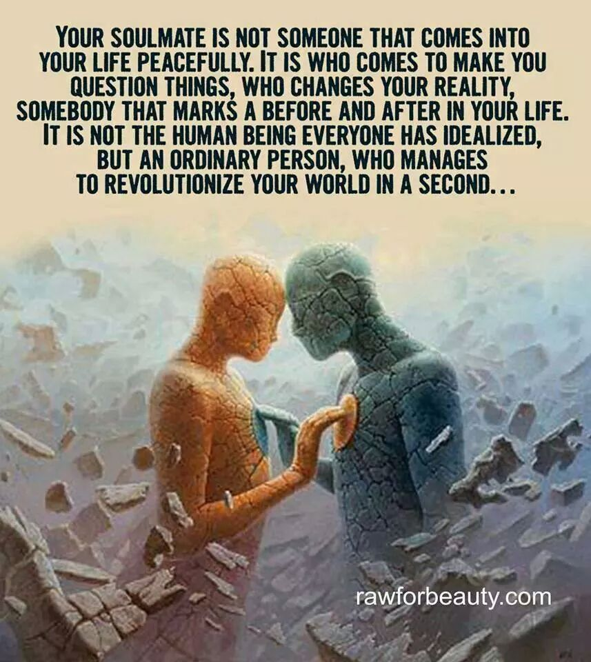 Soulmates are not a peaceful addition to yourlife.