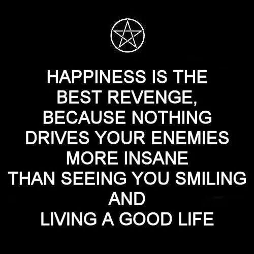 The Best Revenge is Always Happiness!